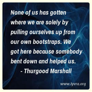 None of us has gotten where we are solely by pulling ourselves up from ...