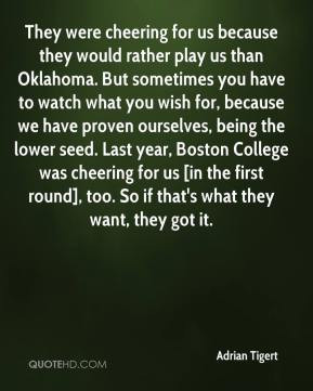 play us than Oklahoma. But sometimes you have to watch what you wish ...