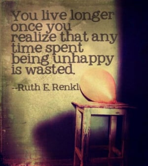 Once You Realize That Any Time Spent Being Unhappy Is Wasted: Quote ...