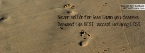 Never settle for less than you deserve!!! Demand the BEST & accept ...