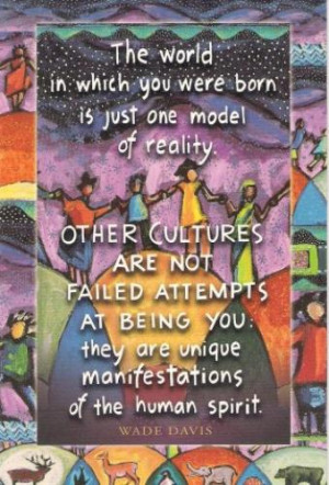 Other CulturesQuote by Wade Davis, art by ann Altman 2004