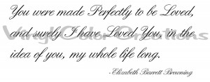 11. You were made perfectly to be loved and surely I have loved you ...