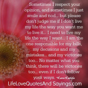 sometimes i respect your opinion and sometimes i just smile and nod ...