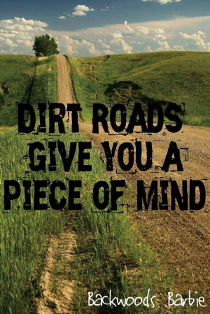 Dirt roads give you piece of mind.....Here's to all the red clay on ...