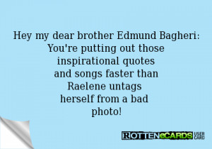 Hey my dear brother Edmund Bagheri:You're putting out ...