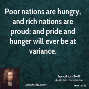 Poor nations are hungry, and rich nations are proud; and pride and ...