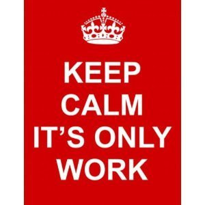 Funny Facebook Posts: Keep Calm, Its Only Work