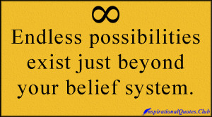 ... endless, possibilities, belief, system, inspirational, wisdom, unknown