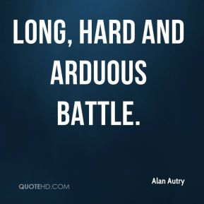 alan-autry-quote-long-hard-and-arduous-battle.jpg