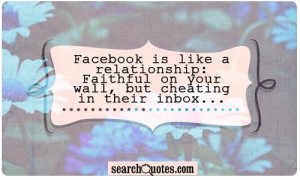 Facebook is like a relationship: Faithful on your wall, but cheating ...