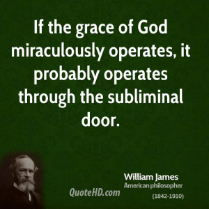 If the grace of God miraculously operates, it probably operates ...