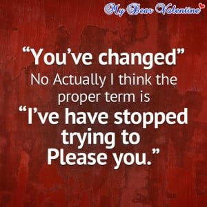You've changed | Picture Quotes | Mydearvalentine.com