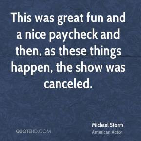 Michael Storm - This was great fun and a nice paycheck and then, as ...