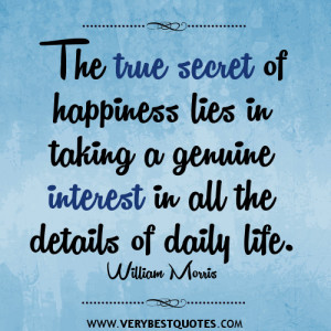 ... genuine interest in all the details of daily life. - William Morris