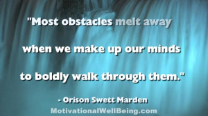 Most Obstacles Melt Away When We Make Up Our Minds To Boldly Walk ...