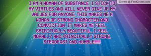 AM A WOMAN OF SUBSTANCE. I STICK TO MY VIRTUES AND WILL NEVER GIVE ...