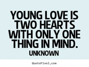 Love sayings - Young love is two hearts with only one thing in mind.