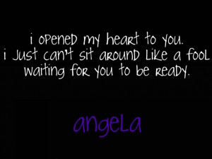 ... sit around like a fool waiting for you to be ready.