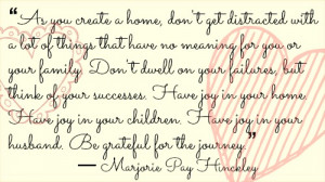 """... husband. Be grateful for the journey."""" ― Marjorie Pay Hinckley"""