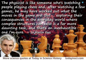 Martin Rees quote The physicist is like someone who's watching people ...