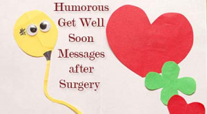 ... mentioned are some humorous get well soon messages after surgery