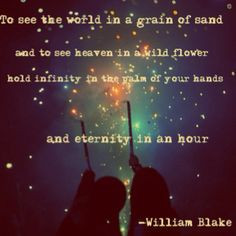 ... in the palm of your hands and eternity in an hour william blake quote