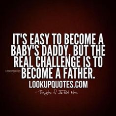 ... of a Man Quotes | Deadbeat Baby Daddy Quotes Deadbeat dad quotes and