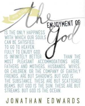 Jonathan Edwards Quote The Enjoyment of God by GiventoLove on Etsy, $3 ...
