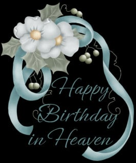 you are up there in heaven celebrating in your own special way love ...