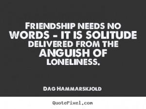 loneliness dag hammarskjold more friendship quotes love quotes life