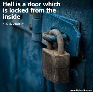 Hell is a door which is locked from the inside - C. S. Lewis Quotes ...