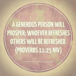 generous man will prosper; he who refreshes others will himself be ...