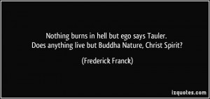 burns in hell but ego says Tauler. Does anything live but Buddha ...