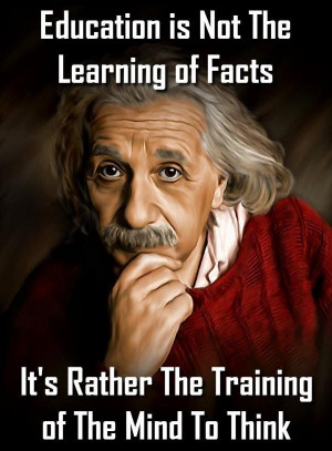 Education is not the learning of facts. It's rather the training of ...