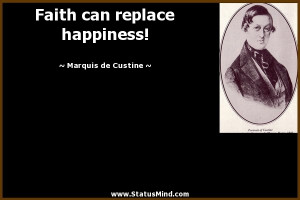 ... can replace happiness! - Marquis de Custine Quotes - StatusMind.com