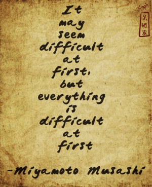 It may seem difficult at first, but everything is difficult at first ...