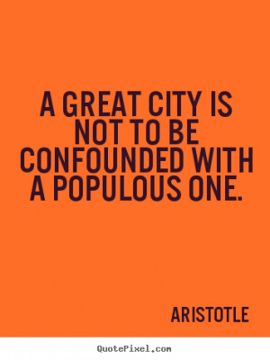 Design custom picture quotes about life - A great city is not to be ...