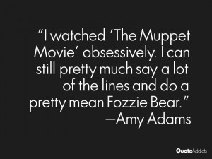 much say a lot of the lines and do a pretty mean fozzie bear amy adams