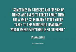 quote-Evanna-Lynch-sometimes-im-stressed-and-im-sick-of-199611_1.png