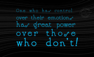 Emotion Quote: One who has control over their emotions... Emotions-(3)