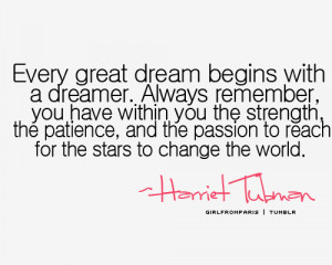 ... the passion to reach for the stars to change the world. Harriet Tubman