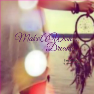 Quotes Picture: make a wish dream