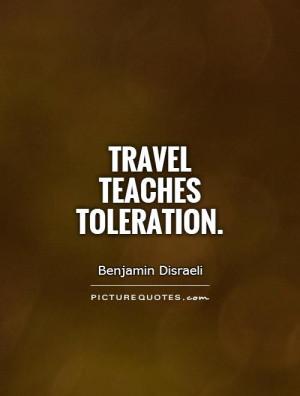 Travel teaches toleration Picture Quote #1