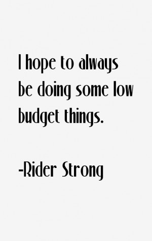 """hope to always be doing some low budget things."""""""