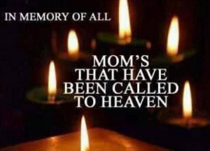 Moms called to Heaven