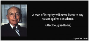 ... never listen to any reason against conscience. - Alec Douglas-Home