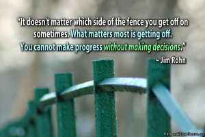 "... off. You cannot make progress without making decisions."" ~ Jim Rohn"