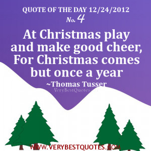 Quote of The Day - At Christmas play and make good cheer