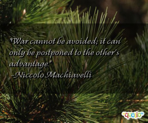 War cannot be avoided ; it can only be postponed to the other's ...