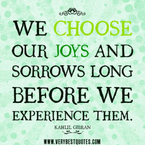 positive quotes, WE CHOOSE OUR JOYS AND SORROWS quotes.